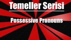 Temeller Serisi - Possessive Pronouns